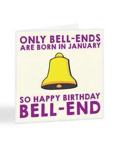 Only Bell-Ends Are Born in January Birthday Greetings Card