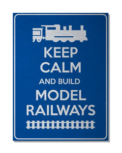 Keep Calm And Build Model Railways - Metal Wall Sign