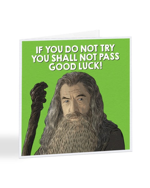 If You Do Not Try You Shall Not Pass - Gandalf - LOTR - Good Luck Greetings Card