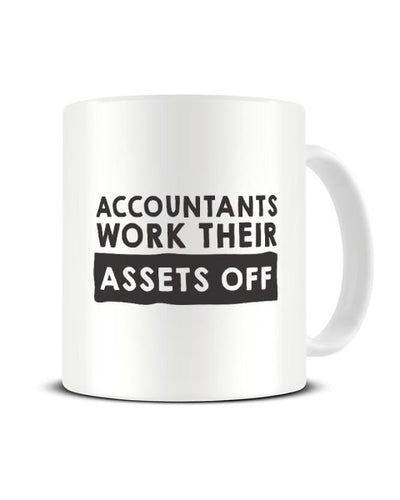 Accountants Work Their 'Assets' Off Funny Ceramic Mug