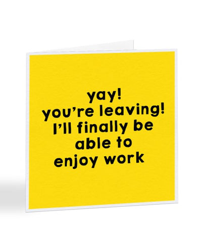 Yay! You're Leaving I'll Finally Be Able To Enjoy Work - New Job Greetings Card