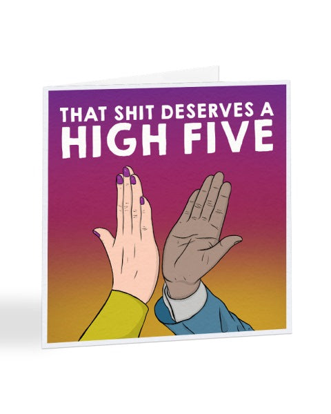 That Shit Deserves A High Five - Funny Congratulations Greetings Card