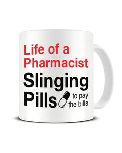 Life Of A Pharmacist Slinging Pills To Pay The Bills - Funny Ceramic Mug