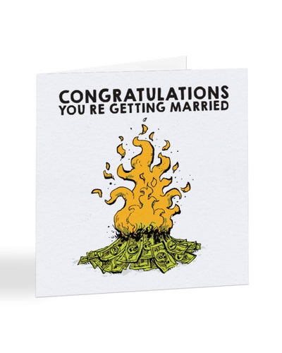 Congratulations You're Getting Married Burning Money Joke Wedding Greetings Card