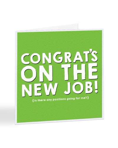 Congrats On The New Job - Any Positions Going For Me? - New Job Greetings Card