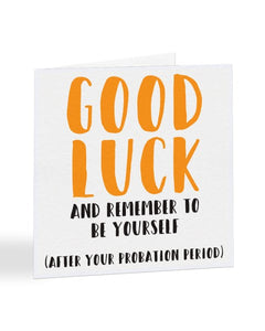 Good Luck A Remember To Be Yourself - After Probation New Job Greetings Card