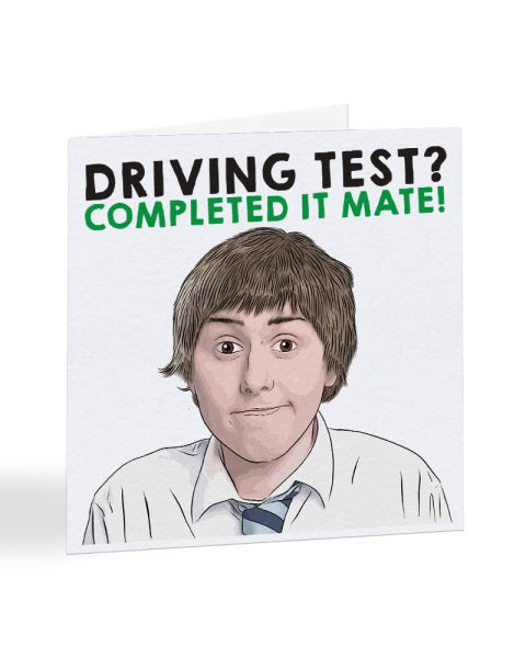 Driving Test - Completed It Mate - Inbetweeners Driving Test Greetings Card