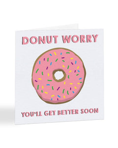 Donut Worry You'll Get Better Soon Get Well Soon Greetings Card