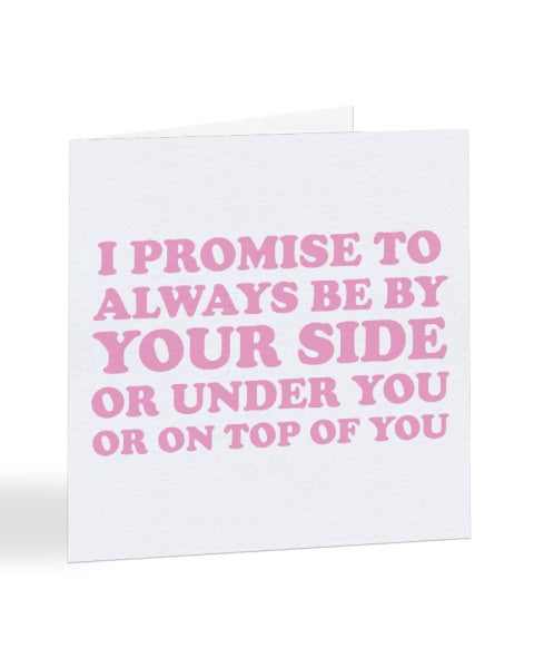 I Promise To Always Be By Your Side - Funny Anniversary - Greetings Card