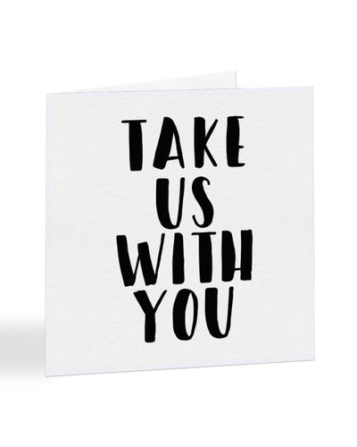 Take Us With You Leaving New Job Travel Greetings Card