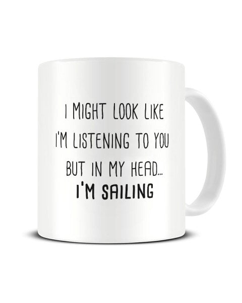 I Might Look Like I'm Listening - Sailing Ceramic Mug