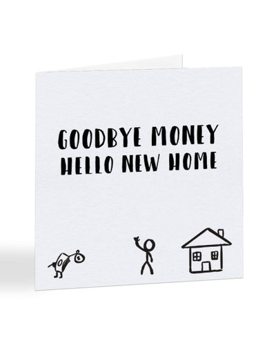 Goodbye Money Hello New Home - New House Greetings