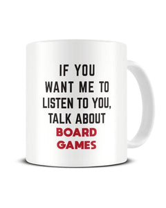 If You Want Me To Listen To You Talk About BOARD GAMES Funny Ceramic Mug