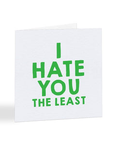I Hate You The Least - Funny Anniversary - Valentines Greetings Card