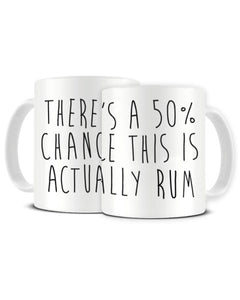 There's A 50% Chance This Is Actually RUM - Funny Ceramic Mug