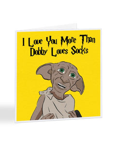 I Love You More Than Dobby Loves Socks - Birthday Greetings Card