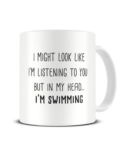 I Might Look Like I'm Listening - I'm Swimming Funny Ceramic Mug