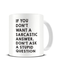 If You Don't Want A Sarcastic Answer - Funny Ceramic Mug