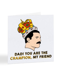 You Are The Champion My Friend - Freddie Mercury - Father's Day Greetings Card