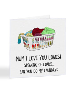 I Love You Loads, Speaking Of Loads... Laundry - Mother's Day Greetings Card