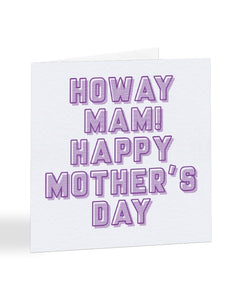 Howay Mam Happy Mother's Day - Geordie - Mother's Day Greetings Card
