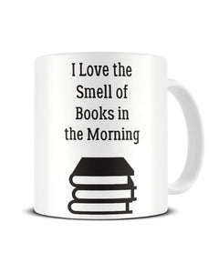 I Love The Smell Of Books In The Morning - Ceramic Mug