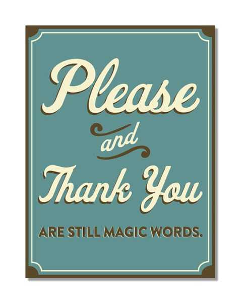 Please And Thank You Are Still Magical Words - Metal Wall Sign