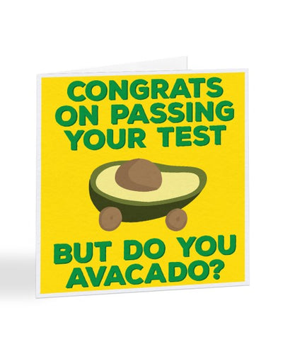 Congrats On Passing Your Test But Do You Avacado - Passed Test Greetings Card