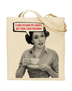 I Used To Have My Sanity But Then I Had Children - Canvas Shopper Tote Bag