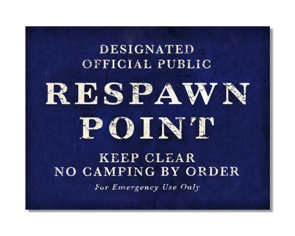 Designated Official Public Respawn Point - Video Gaming Inspired Metal Wall Sign