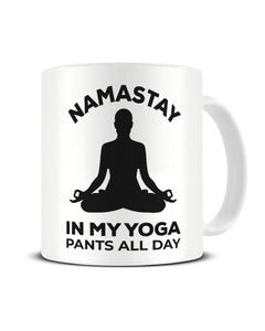 Namastay In My Yoga Pants All Day Funny Ceramic Mug