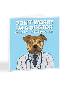 Don't Worry I'm A Dogtor - Funny - Get Well Soon Greetings Card