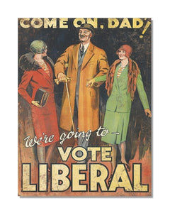 Come On Dad We're Going To Vote Liberal -  Vintage Metal Wall Sign