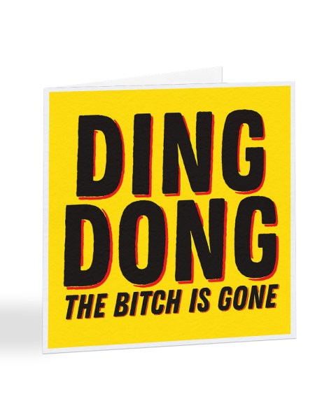 Ding Dong The Bitch Is Gone - Divorce - Breakup Card Greetings