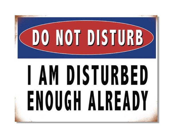 Do Not Disturb I Am Disturbed Enough Already - Funny Metal Wall Sign