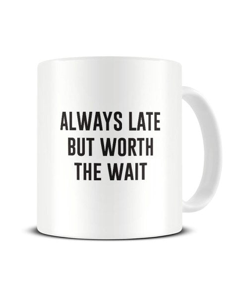 Always Later But Worth The Wait Funny Office Ceramic Mug