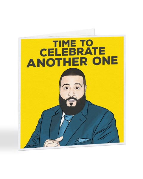 Time To Celebrate Another One - DJ Khalid - Birthday Greetings Card