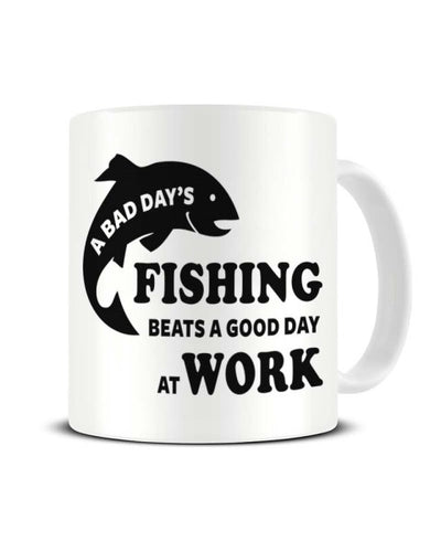 A Bad Day's Fishing Beats A Good Day At Work Ceramic Mug