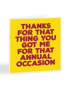 Thanks For That Thing You Got Me - Generic Thank You Greetings Card