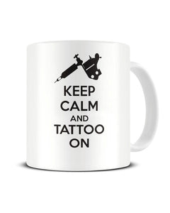 Keep Calm And Tattoo On - Funny Tattoo Artist Ceramic Mug