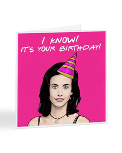 I Know! It's Your Birthday - Monica Geller - Friends - Birthday Greetings Card