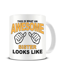 This Is What An Awesome SISTER looks Like - Ceramic Mug