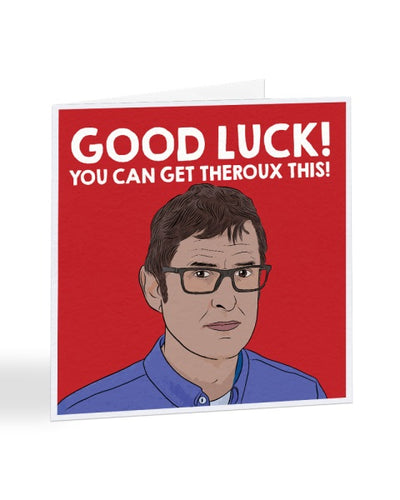 You Can Get Theroux This - Louis Theroux - Good Luck Greetings Card