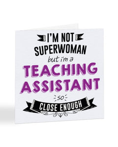 I'm Not Superwoman But I'm A TEACHING ASSISTANT - Teacher Greetings Card