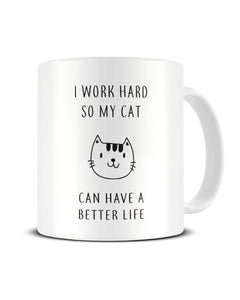 I Work Hard So My Cat Can Have A Better Life - Funny Cat Lover Ceramic Mug