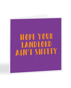 Hope Your Landlord Ain't Shitty - Moving House Greetings Card