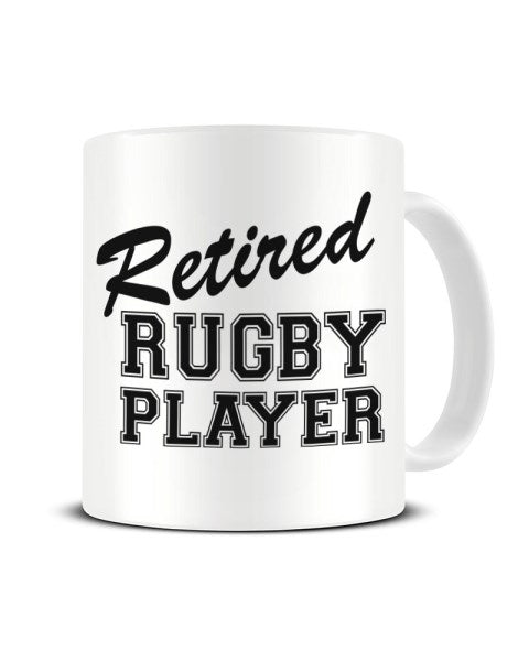Retired Rugby Player - Funny Ceramic Mug