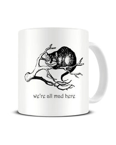 We're All Mad Here Alice In Wonderland Ceramic Mug