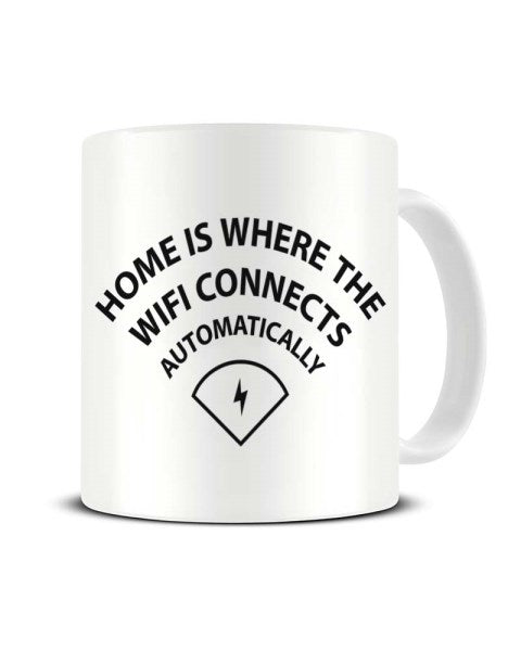Home Is Where The Wifi Connects Automatically Funny Ceramic Mug