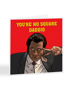 You're No Square Daddio - Pulp Fiction - Fathers Day Greetings Card